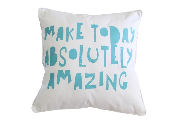 Square white cushion with aqua Make Today Absolutely Amazing wording