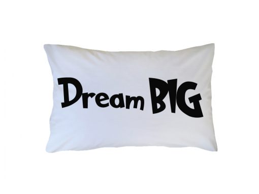 Crisp white cotton pillowcase with black Dream Big wording