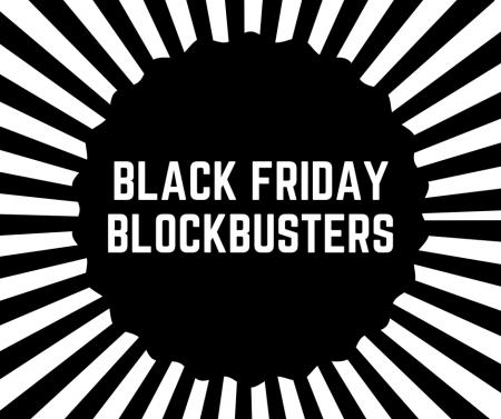 Black Friday Blockbusters